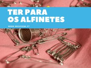 1 de 10 expressões portuguesas: ter para os alfinetes