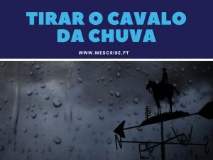 1 de 10 expressões portuguesas: tirar o cavalo da chuva